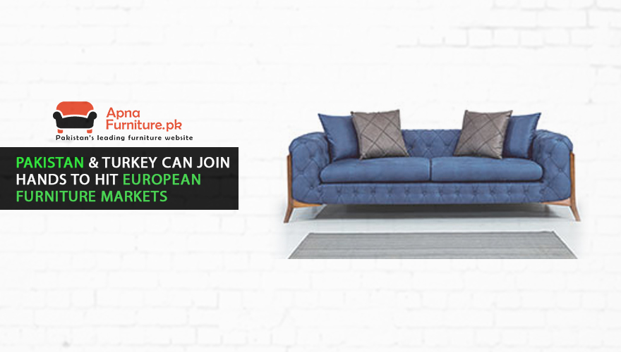 Pakistan and turkey can join hands for furniture exports in european countries